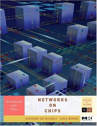Networks on Chips: Technology and Tools (The Morgan Kaufmann Series in Systems on Silicon) modeling and evaluation of networks on chip