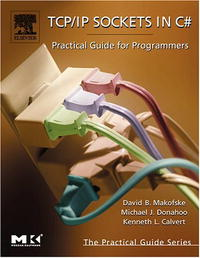 TCP/IP Sockets in C#: Practical Guide for Programmers (The Practical Guides) ipng and the tcp ip protocols