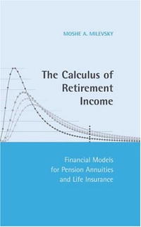 The Calculus of Retirement Income: Financial Models for Pension Annuities and Life Insurance moorad choudhry fixed income markets management trading and hedging