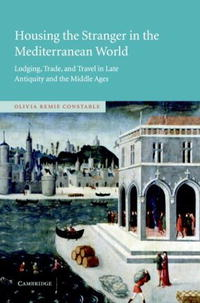Housing the Stranger in the Mediterranean World: Lodging, Trade, and Travel in Late Antiquity and the Middle Ages my husband the stranger