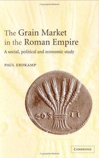 The Grain Market in the Roman Empire: A Social, Political and Economic Study the political economy of single market europe