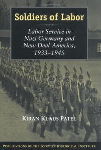 Soldiers of Labor: Labor Service in Nazi Germany and New Deal America, 1933-1945 (Publications of the German Historical Institute) макнаб к третий рейх 1933 1945