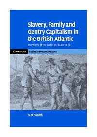 Slavery, Family, and Gentry Capitalism in the British Atlantic: The World of the Lascelles, 1648-1834 (Cambridge Studies in Economic History - Second Series) natalie mears queenship and political discourse in the elizabethan realms cambridge studies in early modern british history