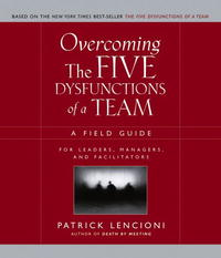 Overcoming the Five Dysfunctions of a Team: A Field Guide for Leaders, Managers, and Facilitators scott  kays five key lessons from top money managers
