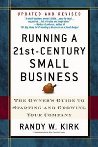 Running a 21st-Century Small Business: The Owner's Guide to Starting and Growing Your Company starting over