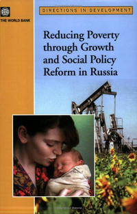 Reducing Poverty Through Growth And Social Policy Reform in Russia (Directions in Development) (Directions in Development)