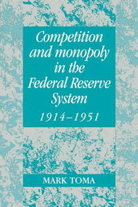 Competition and Monopoly in the Federal Reserve System, 19141951: A Microeconomic Approach to Monetary History (Studies in Macroeconomic History) robert schwartz a micro markets a market structure approach to microeconomic analysis