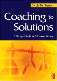 Coaching to Solutions: A Manager's Toolkit for Performance Delivery further techniques for coaching and mentoring
