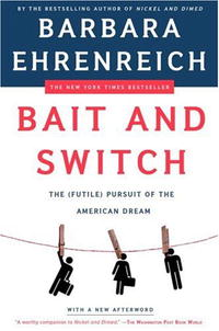 Bait and Switch: The (Futile) Pursuit of the American Dream john dearie where the jobs are entrepreneurship and the soul of the american economy