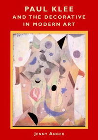 Paul Klee and the Decorative in Modern Art paul wood western art and the wider world