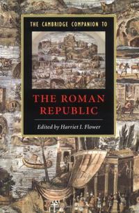 The Cambridge Companion to the Roman Republic (Cambridge Companions to the Ancient World) aviezer tucker a companion to the philosophy of history and historiography