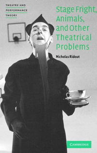 цена на Stage Fright, Animals, and Other Theatrical Problems (Theatre and Performance Theory)