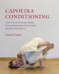 Capoeira Conditioning: How to Build Strength, Agility, and Cardiovascular Fitness Using Capoeira Movements matts ola ishoel how to build a winning team serving god together