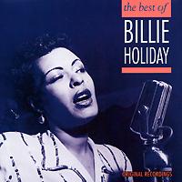 Билли Холидей Billie Holiday. The Best Of Billie Holiday the perfect holiday