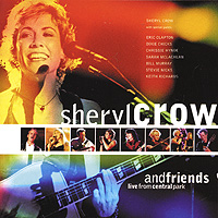 Шерил Кроу Sheryl Crow. Sheryl Crow And Friends. Live In Central Park scissor sisters live in victoria park london 2011