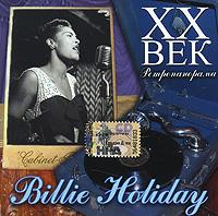 Билли Холидей XX век. Ретропанорама. Billie Holiday cd billie holiday the centennial collection