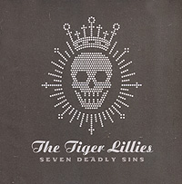 The Tiger Lillies The Tiger Lillies. Seven Deadly Sins the seven deadly sins 6