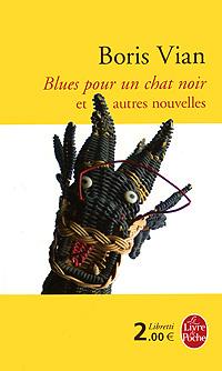 Blues pour un chat noir et autres nouvelles boris vian l arrache coeur