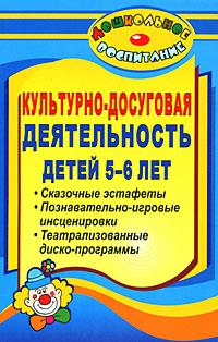 Культурно-досуговая деятельность детей 5-6 лет. Сказочные эстафеты. Познавательно-игровые инсценировки. Театрализованные диско-программы