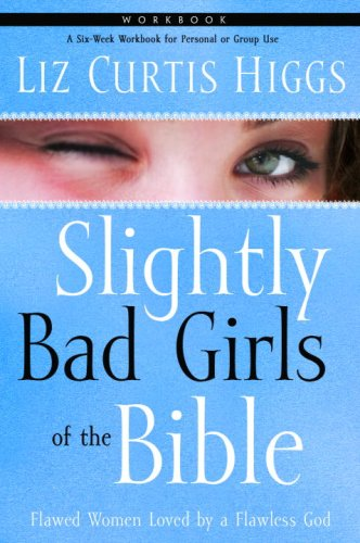 Slightly Bad Girls of the Bible Workbook: Flawed Women Loved by a Flawless God bride of the water god v 3
