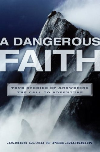 A Dangerous Faith: True Stories of Answering the Call to Adventure walking through the path of faith