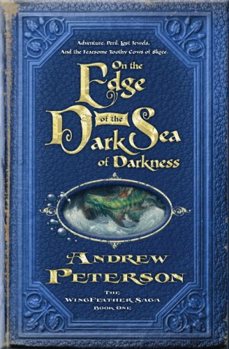 On the Edge of the Dark Sea of Darkness: Adventure. Peril. Lost Jewels. And the Fearsome Toothy Cows of Skree. (The Wingfeather Saga)  feehan christine edge of darkness