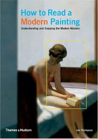 How to Read a Modern Painting: Understanding and Enjoying 20th Century Art