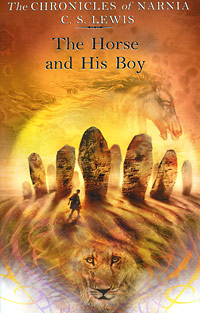The Chronicles of Narnia: The Horse and His Boy c s lewis the chronicles of narnia horse and his boy