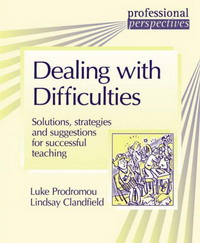 Dealing with Difficulties: Solutions, Strategies and Suggestions for Successful Teaching (Professional Perspectives): Solutions, Strategies and Suggestions ... Teaching (Professional Perspectives)