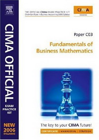 CIMA Exam Practice Kit Fundamentals of Business Mathematics: CIMA Certificate in Business Accounting (CIMA Certificate Level 2006) business fundamentals