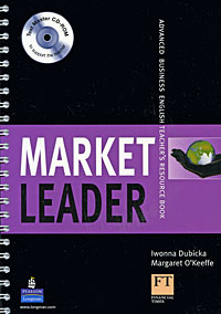 Market Leader: Advanced Business English Teacher's Resource Book (+ CD-ROM) brook hart g clark d business benchmark 2nd edition upper intermediate bulats and business vantage teacher s resource book