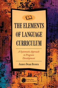 The Elements of Language Curriculum: A Systematic Approach to Program Development (Newbury House Teacher Development): A Systematic Approach to Program Development (Newbury House Teacher Development) an incremental graft parsing based program development environment