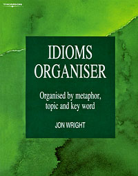 Idioms Organiser: Organised by Metaphor, Topic and Key Word jones o idioms dictionary page 4