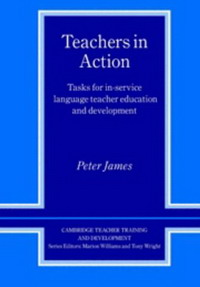 Teachers in Action: Tasks for In-Service Language Teacher Education and Development (Cambridge Teacher Training & Development): Tasks for In-Service Language ... (Cambridge Teacher Training and Development) elaine biech training and development for dummies
