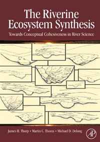The Riverine Ecosystem Synthesis: Toward Conceptual Cohesiveness in River Science (Aquatic Ecology) (Aquatic Ecology) ecosystem ecology