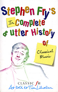 Incomplete & Utter History of Classical Music stephen fry the liar