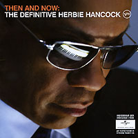 Херби Хэнкок Herbie Hancock. Then And Now. The Definitive Herbie Hancock херби хэнкок herbie hancock takin off 2 cd
