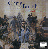 Крис Де Бург Chris De Burgh. Beautiful Dreams крис де бург ebern