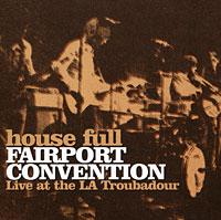 Fairport Convention Fairport Convention. House Full. Live At The LA Troubadour fairport convention fairport convention the history of fairport convention