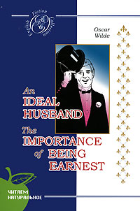 An Ideal Husband. The Importance of Being Earnest