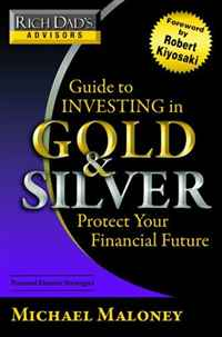 Rich Dad's Advisors: Guide to Investing In Gold and Silver: Everything You Need to Know to Profit from Precious Metals Now reid hoffman angel investing the gust guide to making money and having fun investing in startups