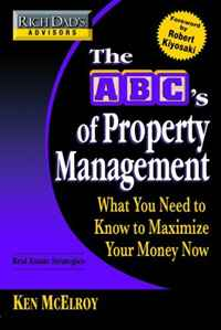 Rich Dad's Advisors: The ABC's of Property Management: What You Need to Know to Maximize Your Money Now (Rich Dad's Advisors) gary grabel wealth opportunities in commercial real estate management financing and marketing of investment properties