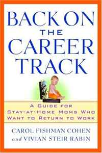 Back on the Career Track: A Guide for Stay-at-Home Moms Who Want to Return to Work alexander mishkin how to stay young it