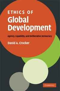 Ethics of Global Development: Agency, Capability, and Deliberative Democracy the application of global ethics to solve local improprieties