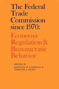 The Federal Trade Commission since 1970: Economic Regulation and Bureaucratic Behavior economic methodology