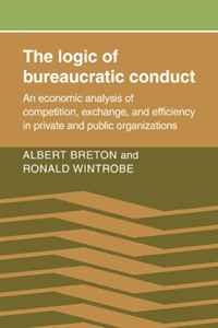 The Logic of Bureaucratic Conduct: An Economic Analysis of Competition, Exchange, and Efficiency in Private and Public Organizations