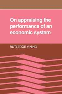 On Appraising the Performance of an Economic System: What an Economic System is, and the Norms Implied in Observers' Adverse Reactions to the Outcome of its Working economic methodology