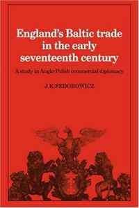 England's Baltic Trade in the Early Seventeenth Century: A Study in Anglo-Polish Commercial Diplomacy (Cambridge Studies in Economic History) natalie mears queenship and political discourse in the elizabethan realms cambridge studies in early modern british history