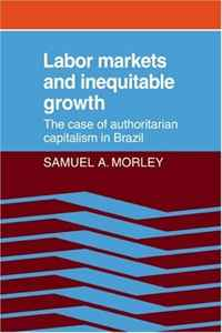Labor Markets and Inequitable Growth: The Case of Authoritarian Capitalism in Brazil chill n brazil the best of electro bossa and chill out remixes