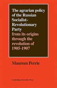 The Agrarian Policy of the Russian Socialist-Revolutionary Party: From its Origins through the Revolution of 1905-1907 (Cambridge Russian, Soviet and Post-Soviet Studies)
